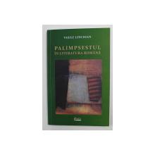 PALIMPSESTUL IN LITERATURA ROMANA de VASILE LESCHIAN , 2019