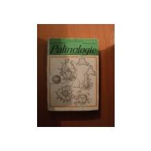 PALINOLOGIE , CU APLICATII IN GEOLOGIE de OVIDIU DRAGASTAN , JUSTINIAN PETRESCU , LEONARD OLARU , Bucuresti