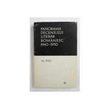 PANORAMA DECENIULUI LITERAR ROMANESC , 1940 - 1950 DE AL . PIRU , 1968 , *DEDICATIE