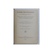 PAPER TECHNOLOGY - AN ELEMENTARY MANUAL OF THE MANUFACTURE , PHYSICAL QUALITES AND CHEMICAL CONSTITUENTS OF PAPER by R.W. SINDALL , 1920