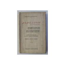PAPILLONS de SCHUMAN - DESPRE PRINCIPIUL UNIC AL VIETII , DRAMEI SI FRUMOSULUI de EUGENIU SPERANTIA , EDITIE INTERBELICA