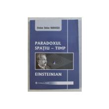 PARADOXUL SPATIU - TIMP , EINSTEIN de CRISTIAN STELIAN MARINESCU , 2006