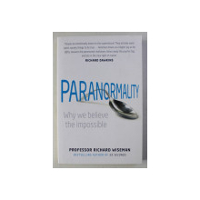 PARANORMALITY - WHY WE BELIEVE THE IMPOSSIBLE by RICHARD WISEMAN , 2011