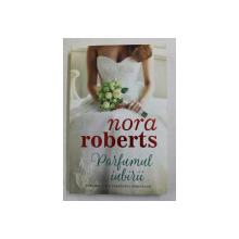 PARFUMUL IUBIRII , roman de NORA ROBERTS , 2019