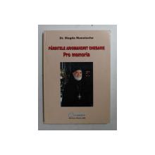 PARINETELE ARHIMANDRIT CHESARIE PRO MEMORIA de MAGDA MANOLACHE , 2008 , DEDICATIE*