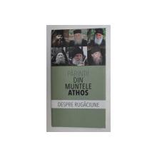 PARINTII DIN MUNTELE ATHOS , DESPRE RUGACIUNE , TRADUCERE DIN LIMBA RUSA de GHEORGHITA CIOCIOI , 2019