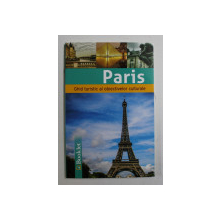 PARIS - GHID TURISTIC AL OBIECTIVELOR CULTURALE , 2019