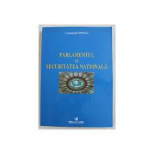 PARLAMENTUL SI SECURITATEA NATIONALA de CONSTANTIN MONAC , 2006 , DEDICATIE*