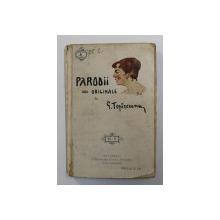 PARODII ORIGINALE de GEORGE TOPIRCEANU , 1916 , PREZINTA URME DE UZURA SI INSEMNARI CU CREION CHIMIC *