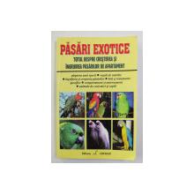 PASARI EXOTICE - TOTUL DESPRE CRESTEREA SI INGRIJIREA PASARILOR DE APARTAMENT de Dr. JOHN WILLIAMS , ANII '90