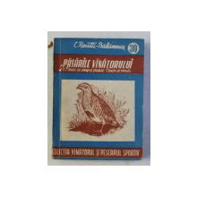 PASARILE VANATORULUI , VOLUMUL III - PASARI DE CAMP SI  PADURE , PASARI DE PRADA de C. ROSETTI - BALLANESCU , 1957