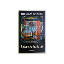 PASIUNEA TEXTULUI de THEODOR DAMIAN , 2003