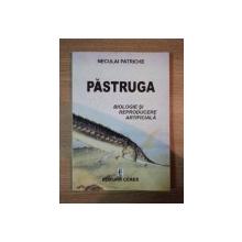 PASTRUGA. BIOLOGIE SI REPRODUCERE ARTIFICIALA de NECULAI PATRICHE  2001