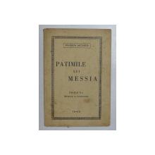 PATIMILE LUI MESSIA , EDITIA A II - A REVAZUTA SI COMPLECTATA de RUBEN MOSES , 1946
