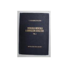 PATOLOGIA MEDICALA A ANIMALELOR DOMESTICE VOL. I de I. ADAMESTEANU , 1955