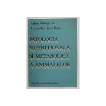 PATOLOGIA NUTRITIONALA SI METABOLICA A ANIMALELOR , VOLUMUL I de SABIN GHERGARIU si ALEXANDRU IOAN BABA , 1990 *SUBLINIERI