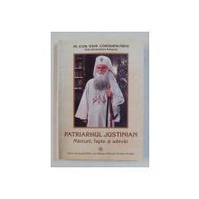 PATRIARHUL JUSTINIAN , MARTURII FAPTE SI ADEVAR DE CONSTANTIN PARVU , 2005