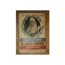 PATRIARHUL ROMANIEI-DR. MIRON CRISTEA INALT REGENT- OMUL SI FAPTELE  -ION RUSU ABRUDEANU  1929 ,CONTINE DEDICATIA AUTORULUI
