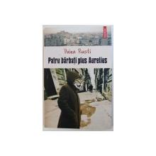 PATRU BARBATI PLUS AURELIUS de DOINA RUSTI , 2011