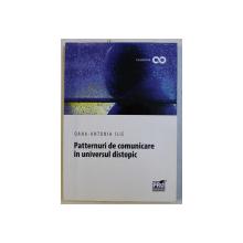 PATTERNURI DE COMUNICARE IN UNIVERSUL DISTOPIC de OANA ANTONIA ILIE , 2017