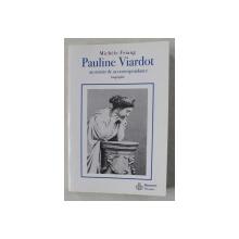 PAULINE VIARDOT AU MIROIR DE SA CORRESPONDANCE  - BIOGRAPHIE par MICHELE FRIANG , 2008 , DEDICATIE*