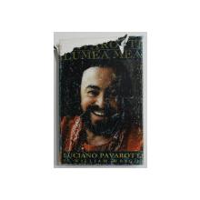 PAVAROTTI, LUMEA MEA de LUCIANO PAVAROTTI SI WILLIAM WRIGHT, BUC. 1999