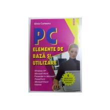 PC  - ELEMENTE DE BAZA SI UTILIZARE de SILVIA CURTEANU , 2007