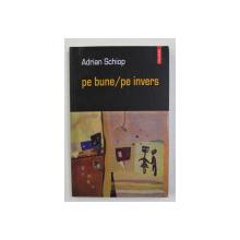 PE BUNE / PE INVERS de ADRIAN SCHIOP , 2004