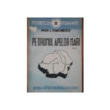 PE DRUMUL APELOR MARI de I. SIMIONESCU  EDITIA A 2 A  1942