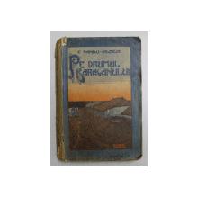 PE DRUMUL BARAGANULUI de C. SANDU - ALDEA , 1908 , EDITIA I *