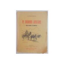 PE DRUMURI AFRICANE , DELA ALGER LA OUARGLA de G. KIVARAN RZVAN , EDITIA I , 1932