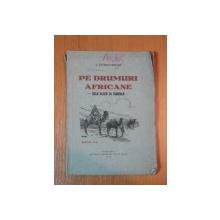 PE DRUMURI AFRICANE  ED.III a de G.KIVARAN RAZVAN , 1932