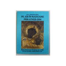 PE JOS IN RUGACIUNE , PRIN ATHOS - 2004 de GHEORGHE BABUT , 2005