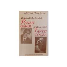 PE URMELE DOCTORULUI  PANAIT SARBU SI ALE ACTRITEI TANTZI COCEA de MIRCEA HANDOCA , 1996