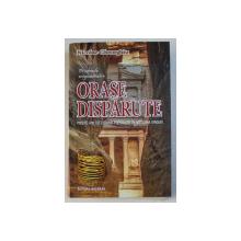 PE URMELE ENIGMATICELOR ORASE DISPARUTE - PESTE 400 DE ORASE PIERDUTE IN NEGURA VREMII de NICOLAE GHEORGHIU , 2016