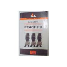 PEACE PR , RELATIILE PUBLICE IN PROCESELE DE MENTINERE SI OBTINERE A PACII de ADRIANA TARUS , 2007