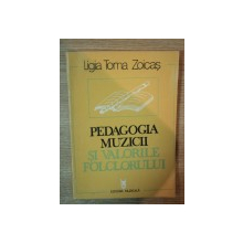PEDAGOGIA MUZICII SI VALORILE FOLCLORULUI de LIGIA TOMA ZOICAS , 1987