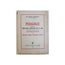 PEDAGOGIE APLICATA LA EDUCATIA COPIILOR DE 3 - 7 ANI - CURS COMPLET SIPRACTIC INSOTIT DE INDRUMARI METODICE SI DE METODELE FROEBEL , MONTESSORI , DECROLY de ALEXANDRINA  DEMETRESCU , 1946