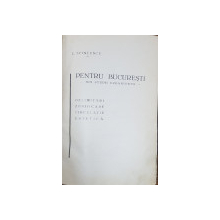 PENTRU BUCURESTI, NOI STUDII URBANISTICE de C. SFINTESCU - BUCURESTI, 1932