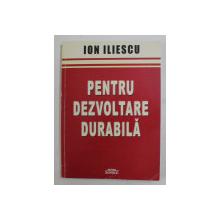PENTRU DEZVOLTARE DURABILA de ION ILIESCU , 2006