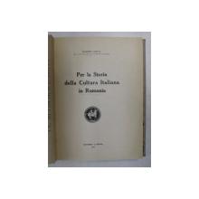 PER LA STORIA DELLA CULTURA ITALIANA IN RUMANIA di RAMIRO ORTIZ , 1916 , DEDICATIE *