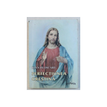 PERFECTIUNEA CRESTINA , RECULEGERILE SUFLETESTI de IOAN PLOSCARU , 2000