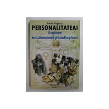 PERSONALITATEA ! O EXPLORARE MULTIDIMENSIONALA SI INTERDISCIPLINARA de SORIN NEGRUTI , 2011
