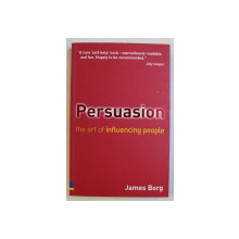 PERSUASION - THE ART OF INFLUENCING PEOLPLE by JAMES BORG , 2004