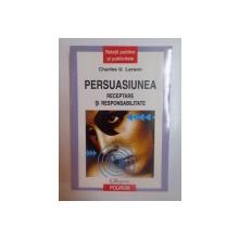 PERSUASIUNEA , RECEPTARE SI RESPONSABILITATE de CHARLES U. LARSON , 2003