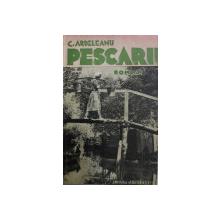 PESCARII  - roman de C. ARDELEANU . 1934 , CONTINE DEDICATIA AUTORULUI*