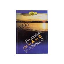 PESCUITUL DE LA A LA Z IN MILENIUL III, LUCRARE ALCATUITA PE BAZA NOTELOR D-LUI CONSTANTIN ARNAUTU, GICA PESCAR, BOGDAN VASILESCU, 2002