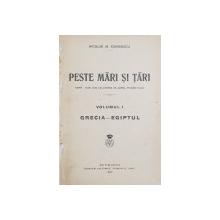 PESTE MARI SI TARI  de NICOLAE M. CONDIESCU , VOLUMUL I  - GRECIA - EGIPTUL , 1922