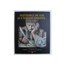 PESTISORUL DE AUR SI O SINGURA DORINTA - COLECTIA DE ARTA CRINU CORNEL SURLEA , 2013