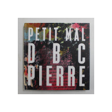 PETIT MAL by D B C PIERRE , 2013